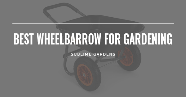 BEST WHEELBARROW FOR GARDENING